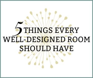 5 THINGS EVERY WELL-DESIGNED ROOM SHOULD HAVE by krayl funcn