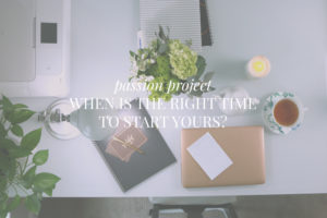 When Is the Right Time to Start a Passion Project?